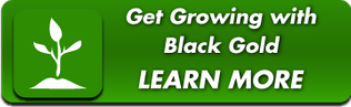 Get Growing with Black Gold - Learn More